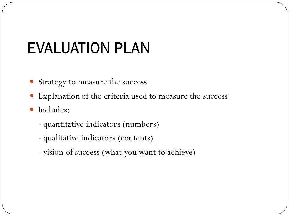 EVALUATION PLAN Strategy to measure the success