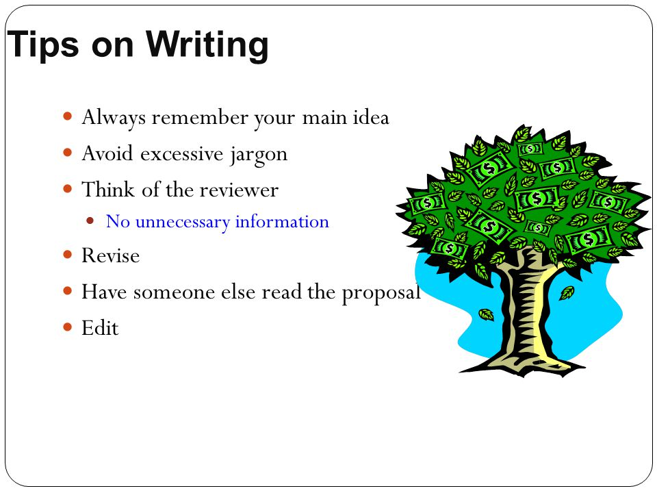 Tips on Writing Always remember your main idea Avoid excessive jargon