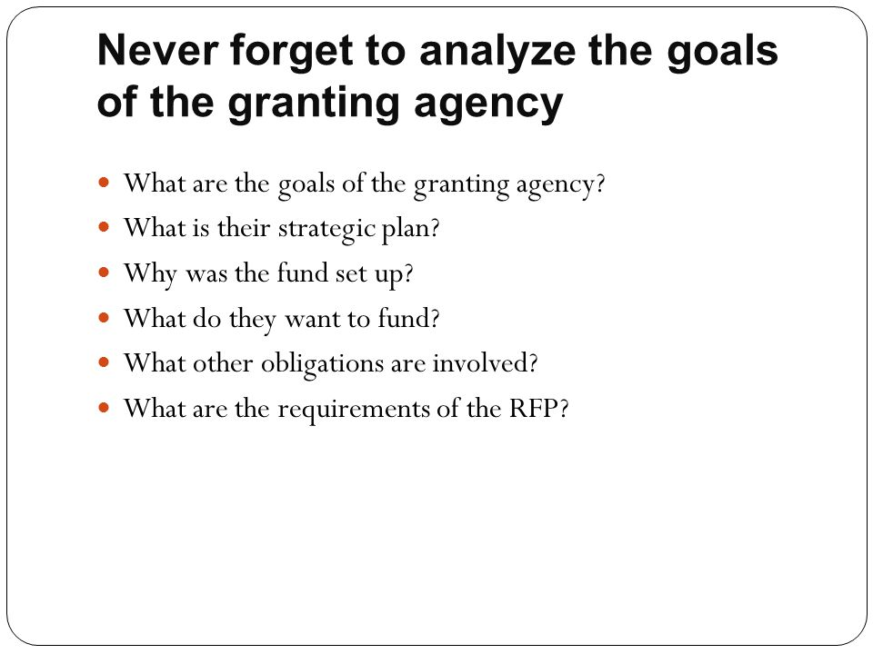 Never forget to analyze the goals of the granting agency