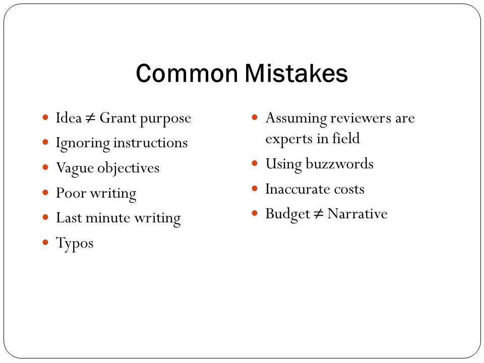 Common Mistakes Idea ≠ Grant purpose Ignoring instructions