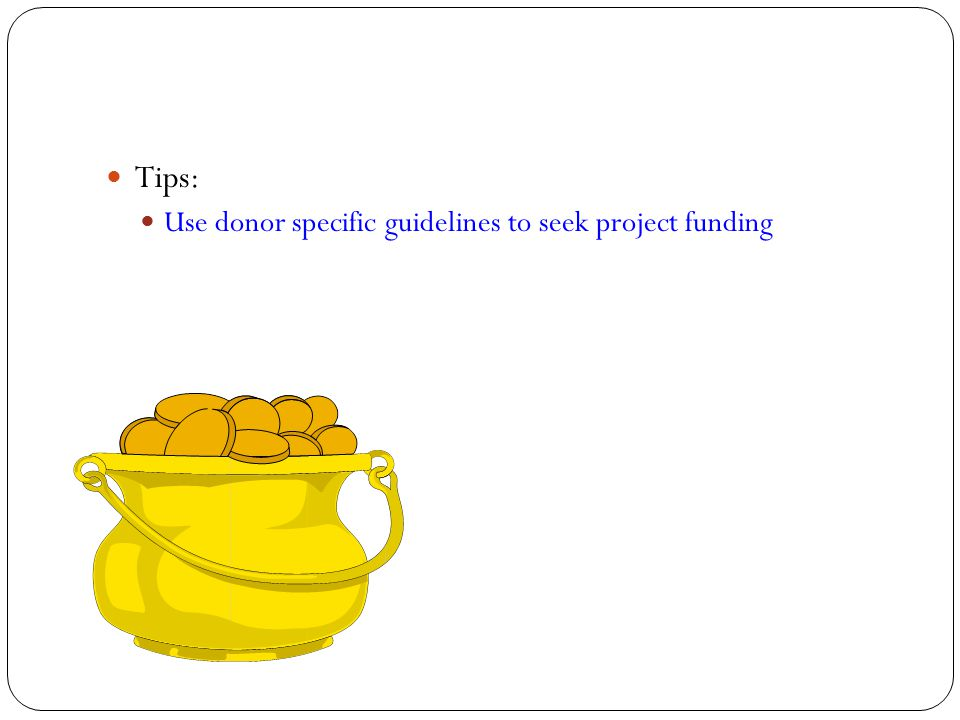Tips: Use donor specific guidelines to seek project funding