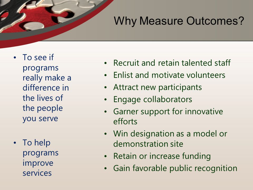 Why Measure Outcomes Recruit and retain talented staff
