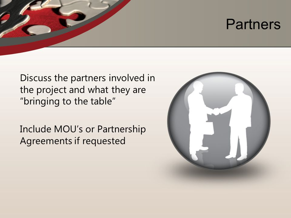 Partners Discuss the partners involved in the project and what they are bringing to the table Include MOU's or Partnership Agreements if requested