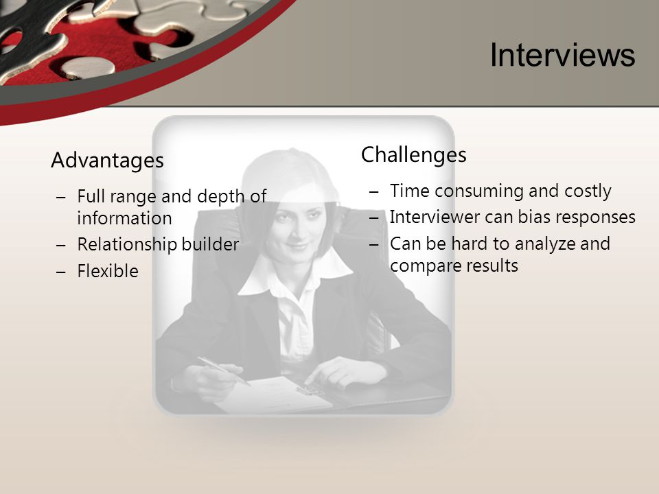 Interviews Challenges Advantages Time consuming and costly