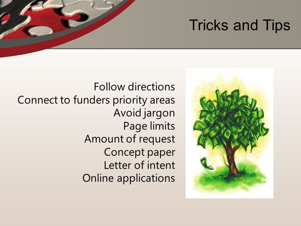 Tricks and Tips Follow directions Connect to funders priority areas