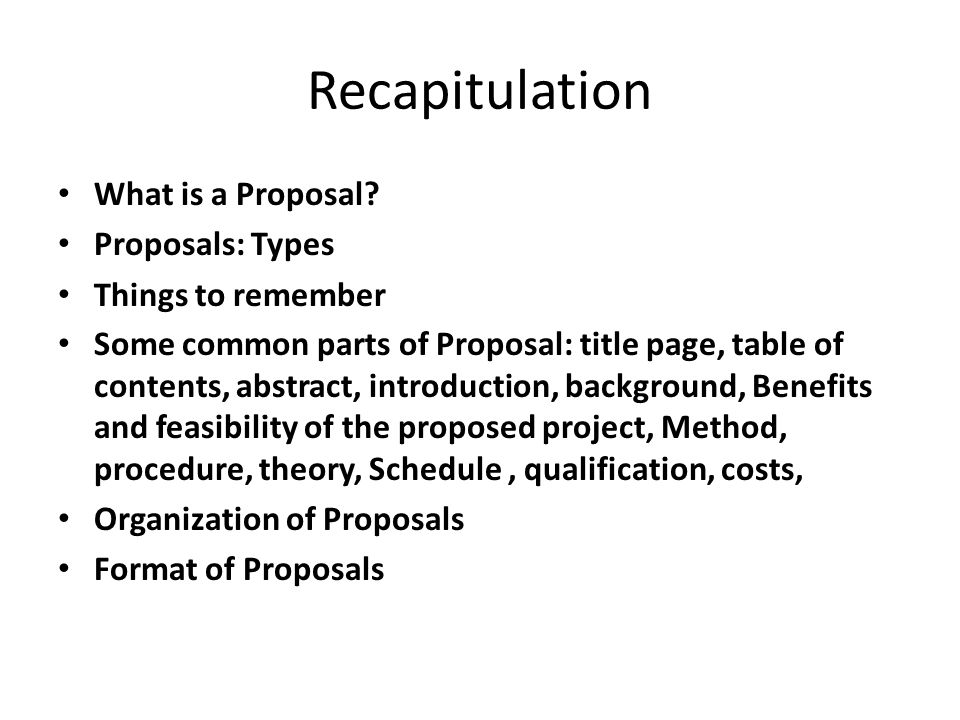 Recapitulation What is a Proposal Proposals: Types Things to remember