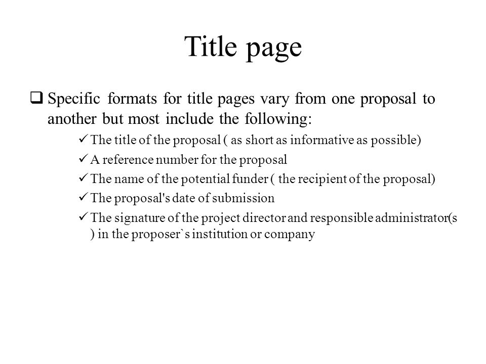 Title page Specific formats for title pages vary from one proposal to another but most include the following:
