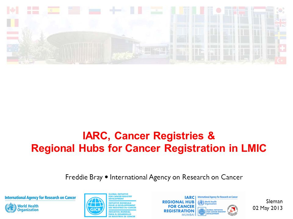 IARC, Cancer Registries & Regional Hubs for Cancer Registration in LMIC