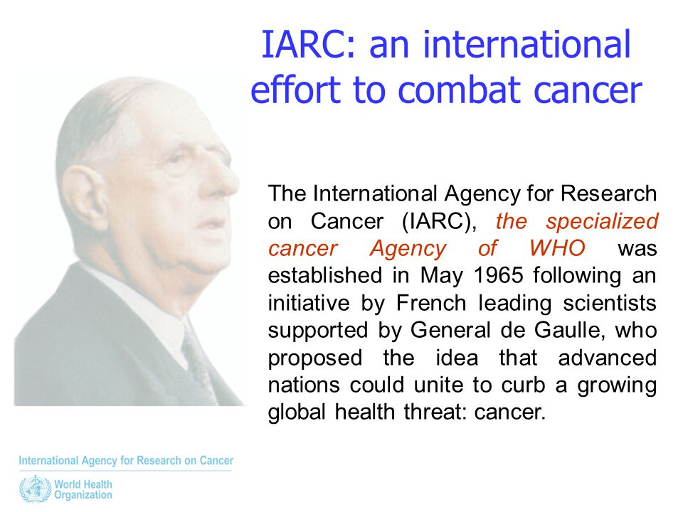 IARC: an international effort to combat cancer
