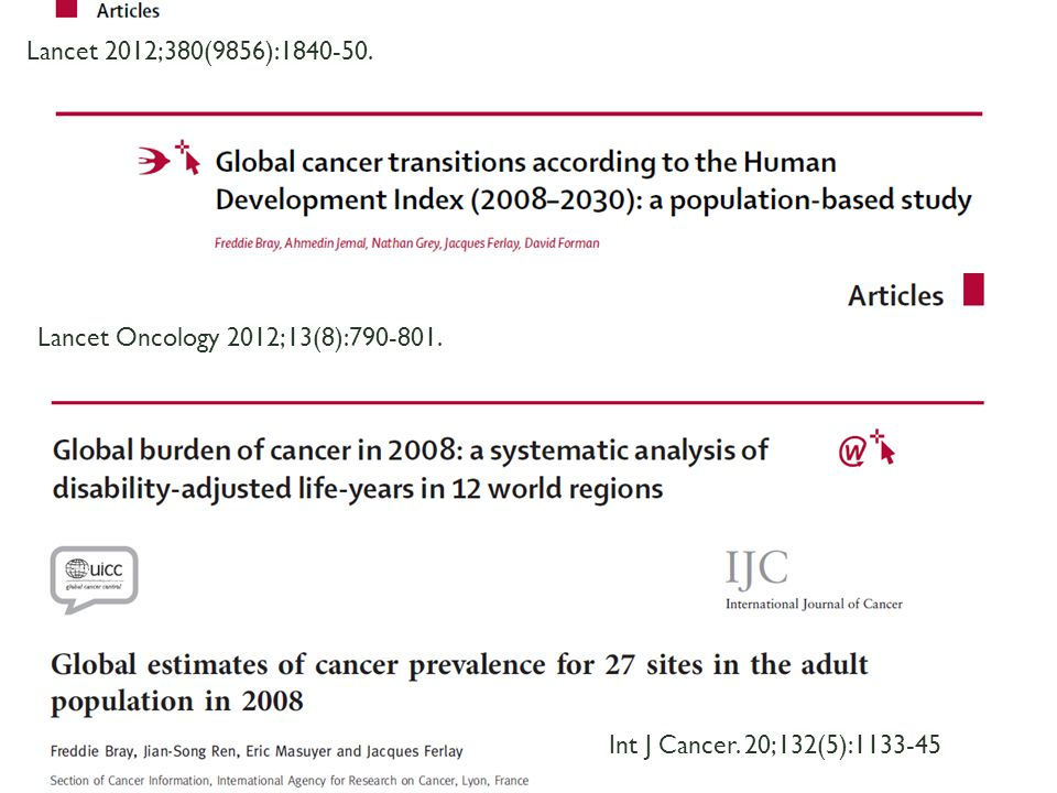 Lancet 2012;380(9856):1840-50. Lancet Oncology 2012;13(8):790-801. Int J Cancer. 20;132(5):1133-45