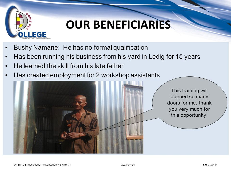 OUR BENEFICIARIES Bushy Namane: He has no formal qualification