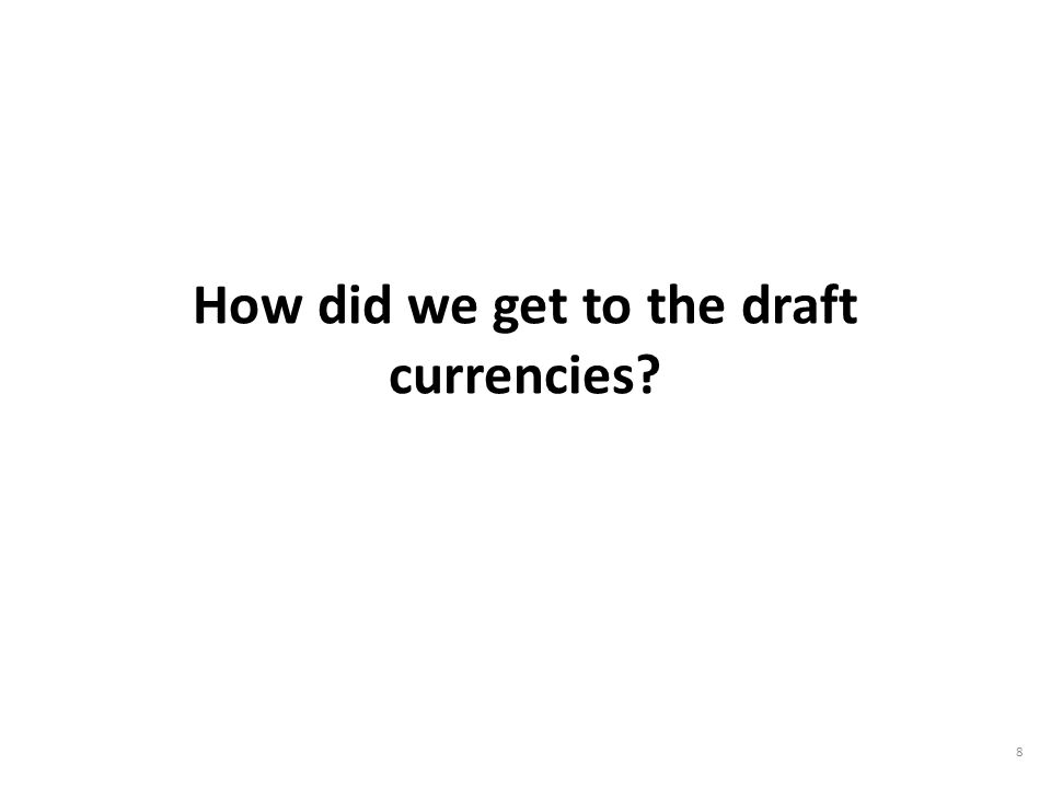 How did we get to the draft currencies