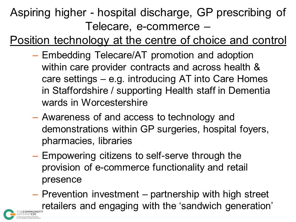 Aspiring higher - hospital discharge, GP prescribing of Telecare, e-commerce – Position technology at the centre of choice and control
