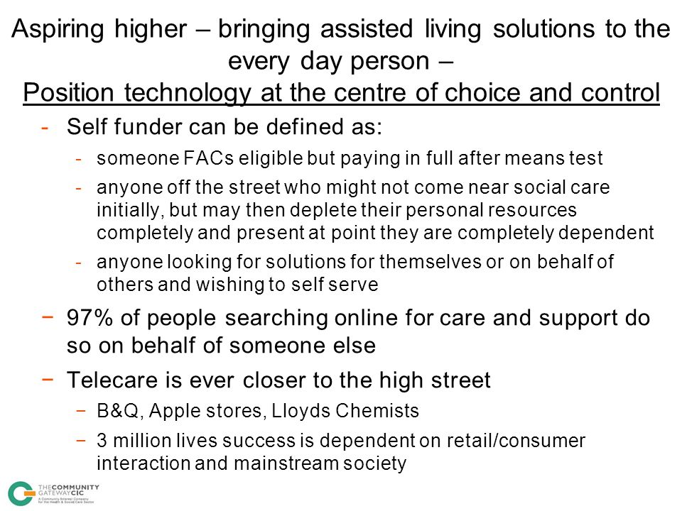 Aspiring higher – bringing assisted living solutions to the every day person – Position technology at the centre of choice and control