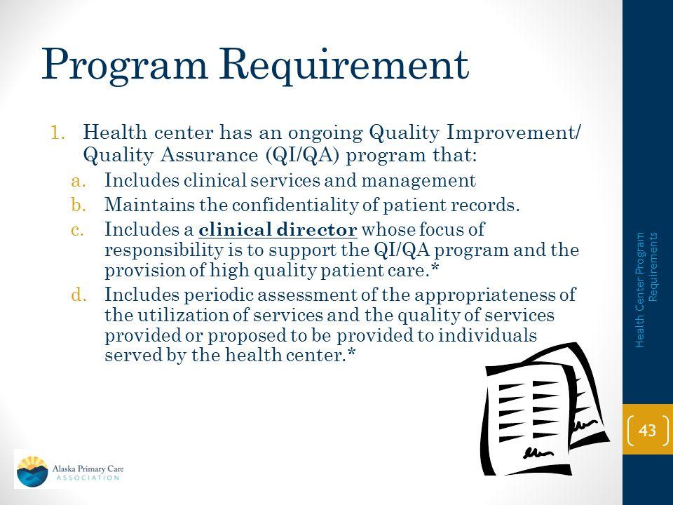 Program Requirement Health center has an ongoing Quality Improvement/ Quality Assurance (QI/QA) program that: