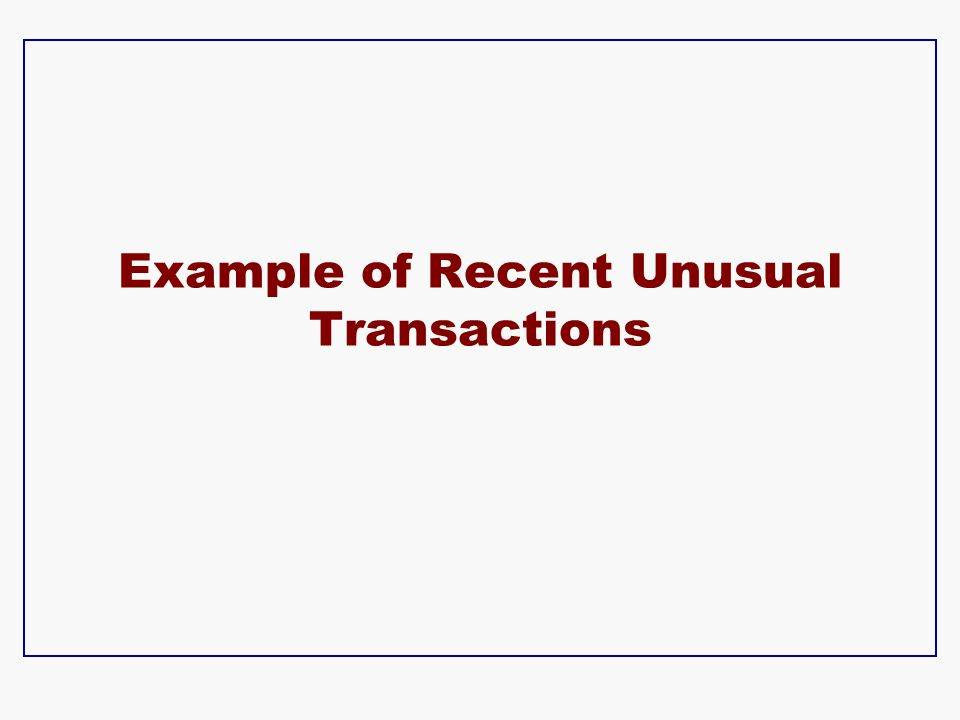Example of Recent Unusual Transactions