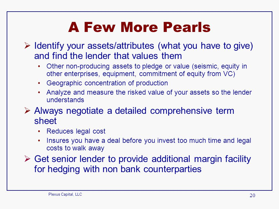 A Few More Pearls Identify your assets/attributes (what you have to give) and find the lender that values them.