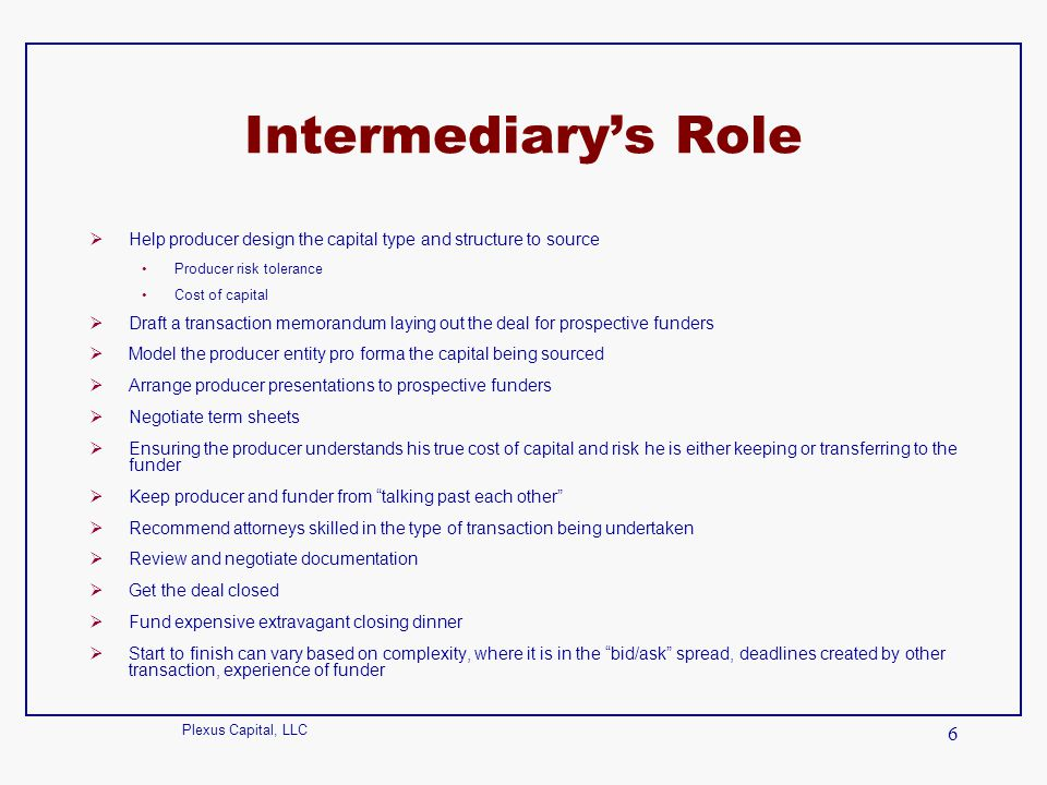 Intermediary's Role Help producer design the capital type and structure to source. Producer risk tolerance.