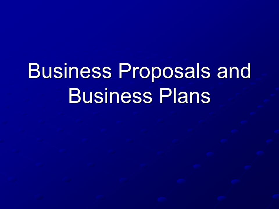 Business Proposals and Business Plans