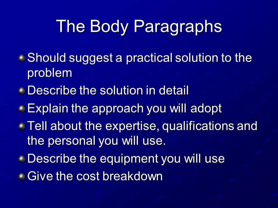 The Body Paragraphs Should suggest a practical solution to the problem