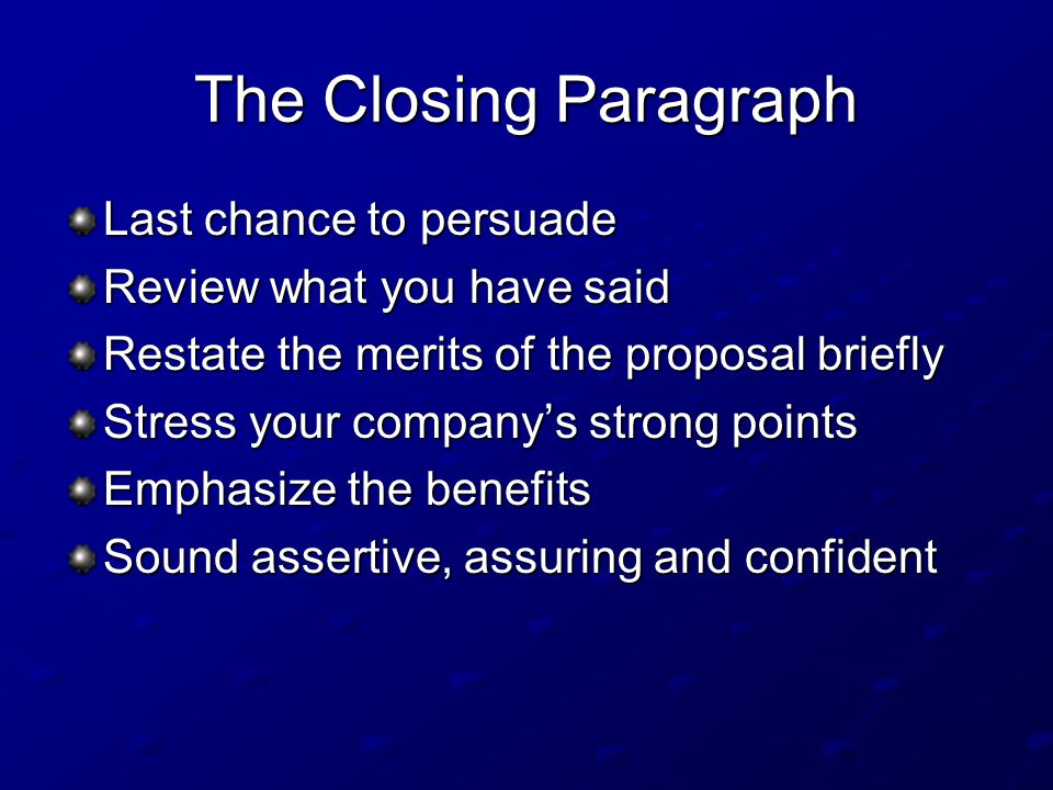 The Closing Paragraph Last chance to persuade