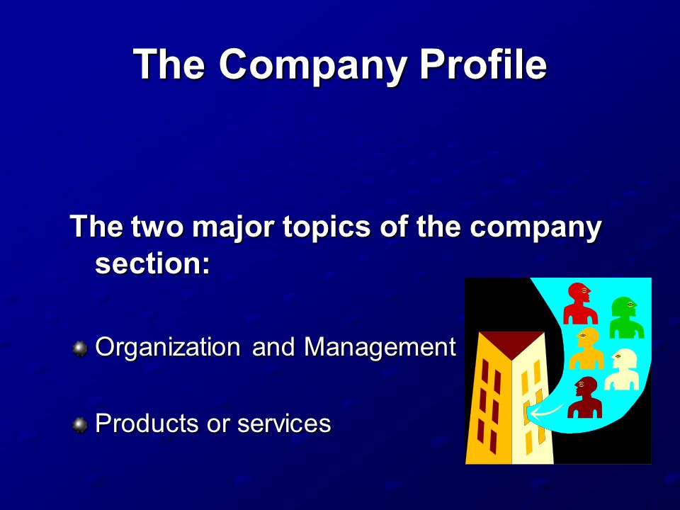 The Company Profile The two major topics of the company section: