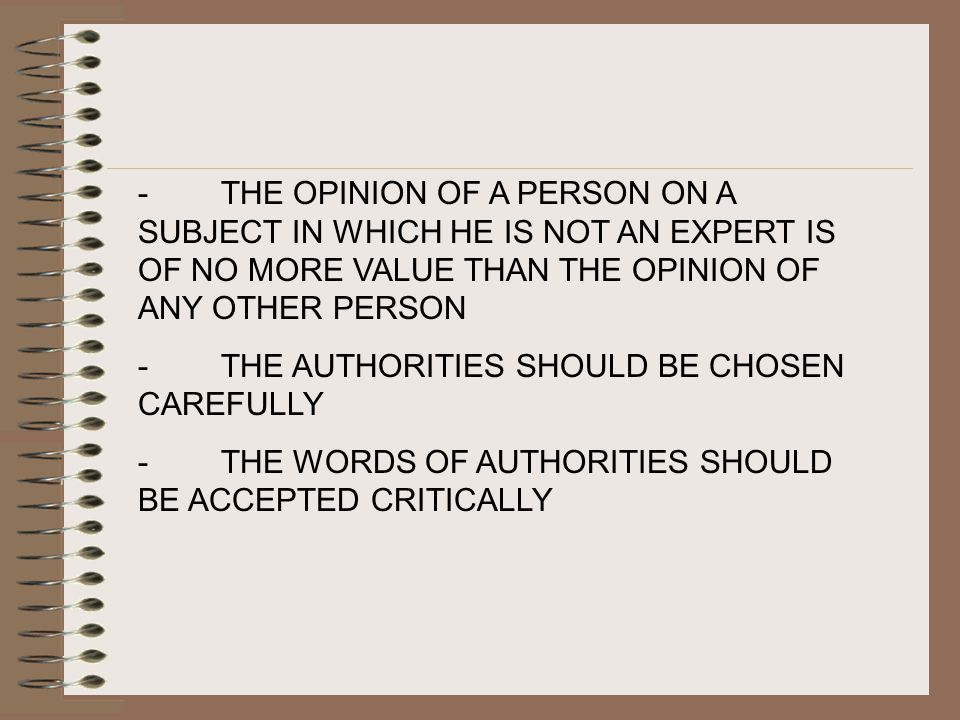 - THE OPINION OF A PERSON ON A SUBJECT IN WHICH HE IS NOT AN EXPERT IS OF NO MORE VALUE THAN THE OPINION OF ANY OTHER PERSON