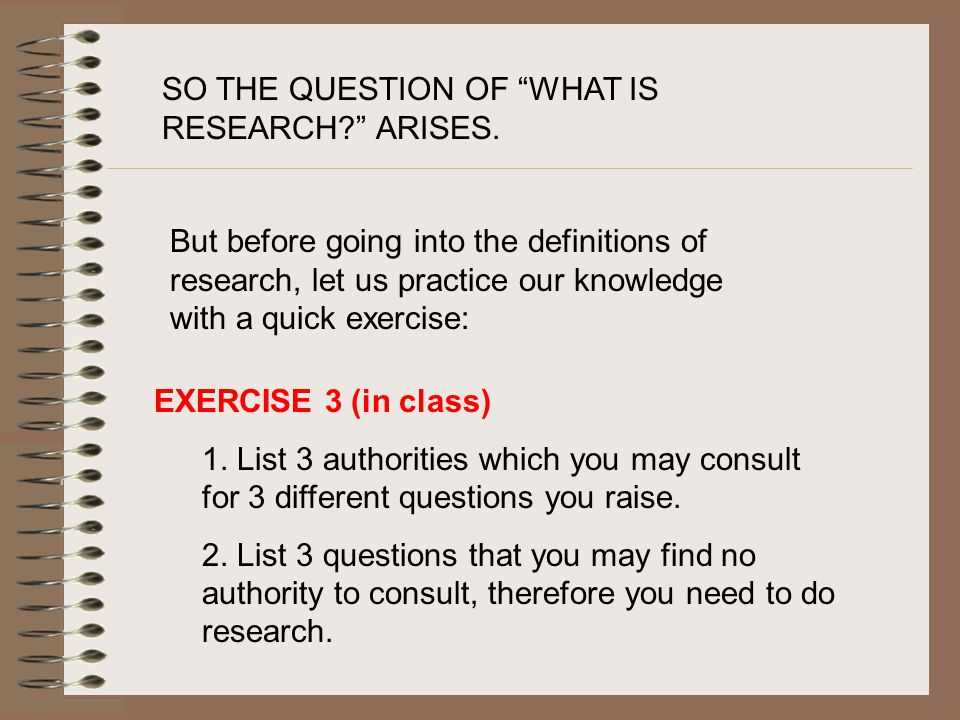 SO THE QUESTION OF WHAT IS RESEARCH ARISES.