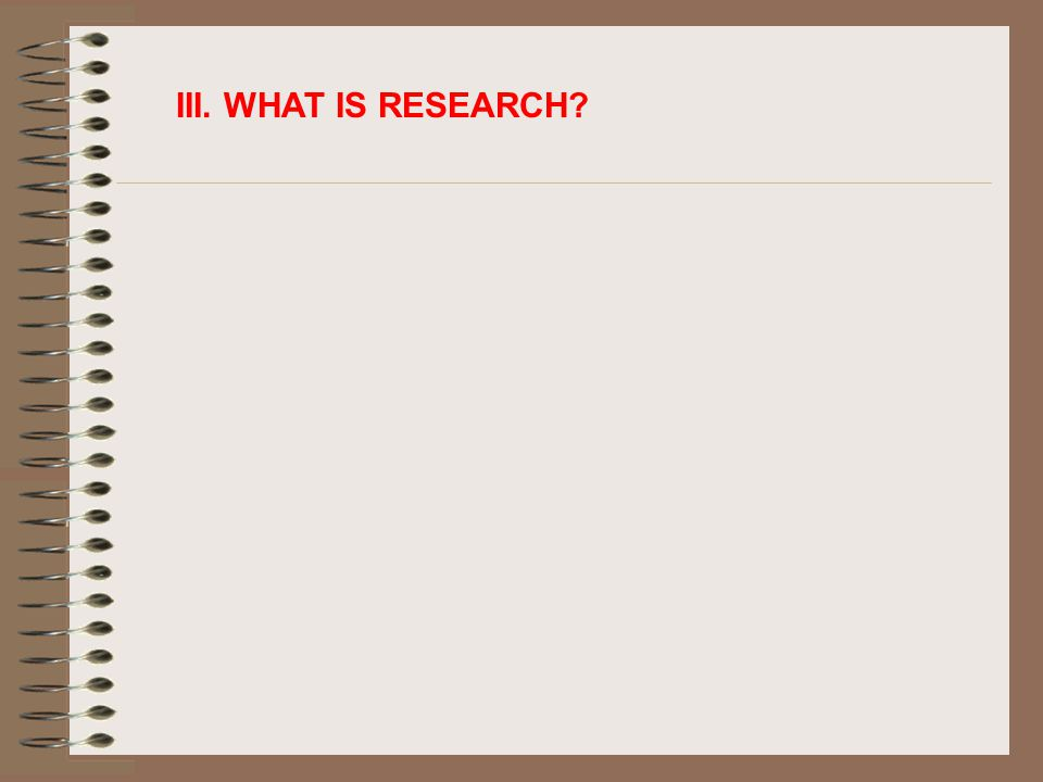 III. WHAT IS RESEARCH