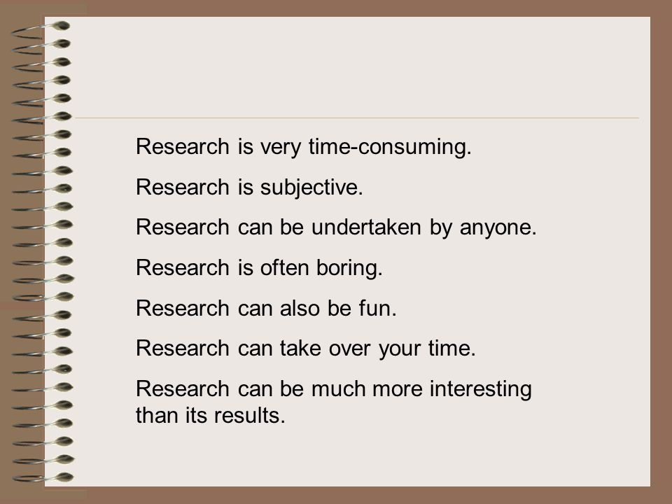 Research is very time-consuming.