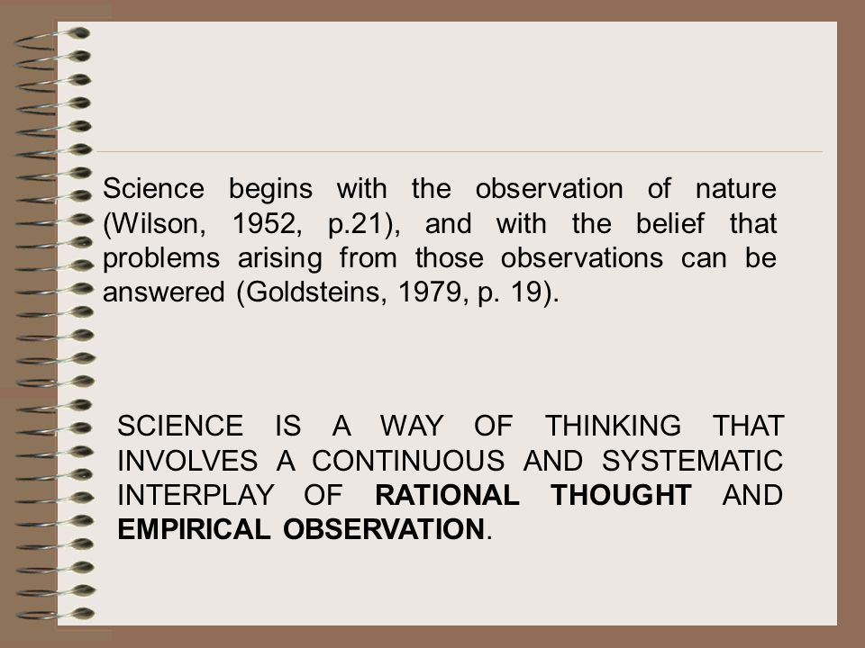 Science begins with the observation of nature (Wilson, 1952, p