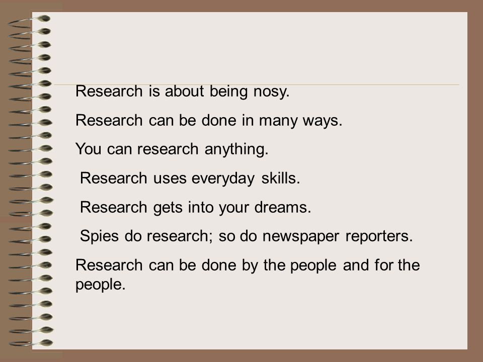 Research is about being nosy.