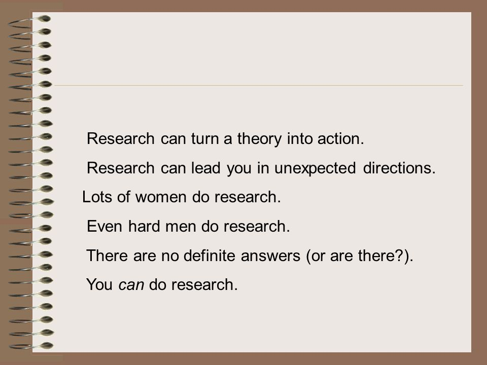 Research can turn a theory into action.