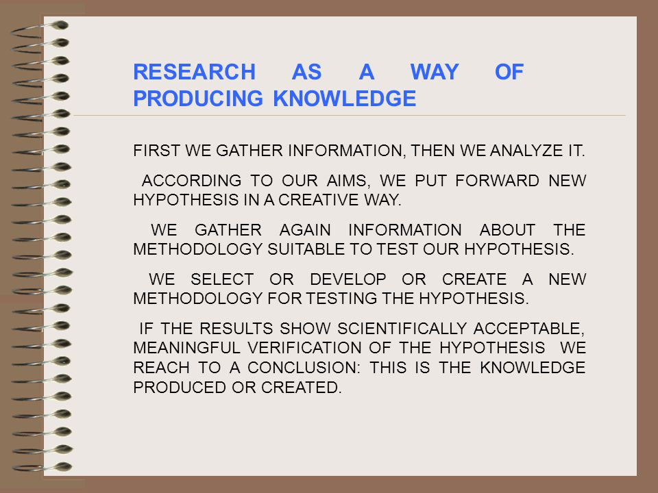 RESEARCH AS A WAY OF PRODUCING KNOWLEDGE