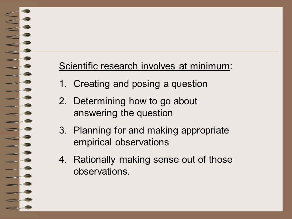 Scientific research involves at minimum: