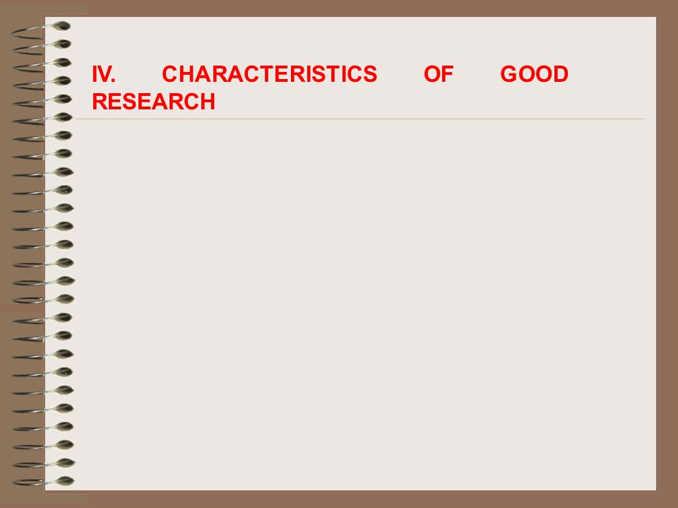 IV. CHARACTERISTICS OF GOOD RESEARCH