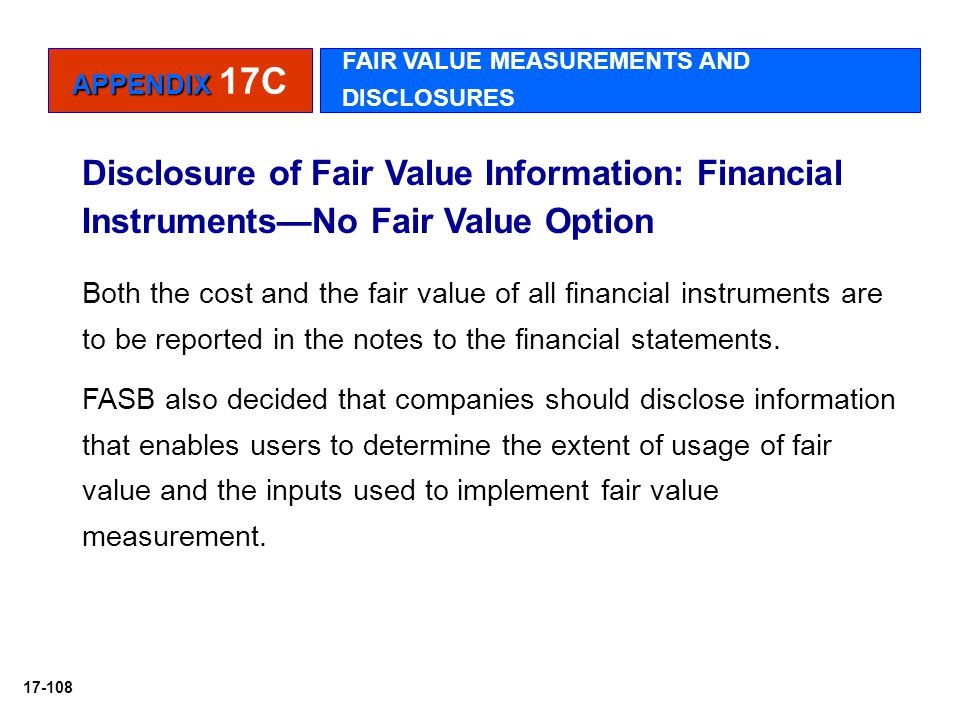 APPENDIX 17C FAIR VALUE MEASUREMENTS AND DISCLOSURES. Disclosure of Fair Value Information: Financial Instruments—No Fair Value Option.