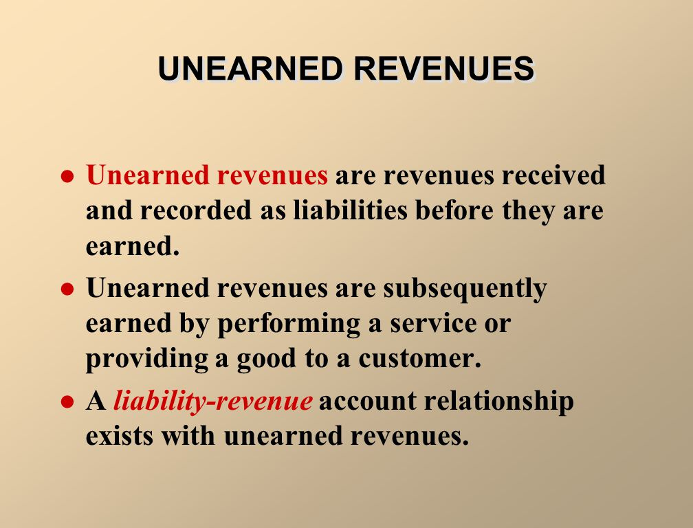 UNEARNED REVENUES Unearned revenues are revenues received and recorded as liabilities before they are earned.
