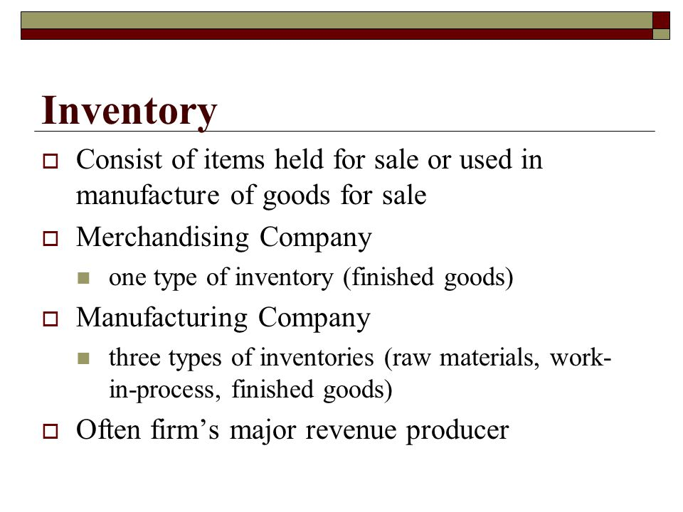 Inventory Consist of items held for sale or used in manufacture of goods for sale. Merchandising Company.