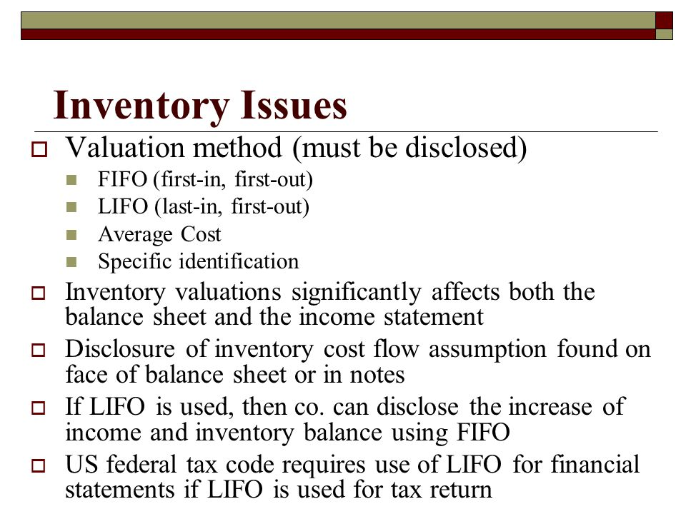 Inventory Issues Valuation method (must be disclosed)