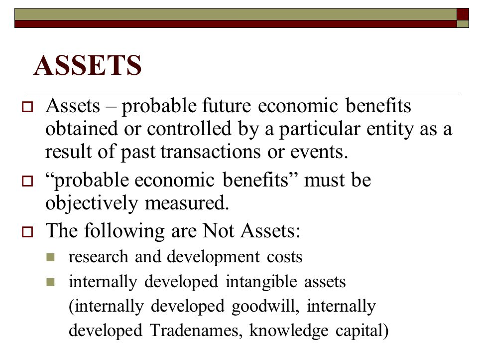 ASSETS Assets – probable future economic benefits obtained or controlled by a particular entity as a result of past transactions or events.