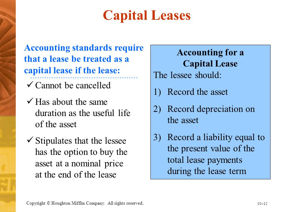 Capital Leases Accounting standards require that a lease be treated as a capital lease if the lease: