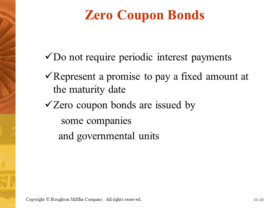 Zero Coupon Bonds Do not require periodic interest payments