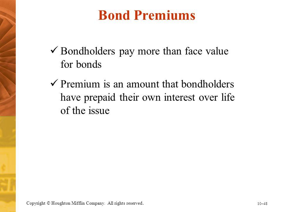Bond Premiums Bondholders pay more than face value for bonds