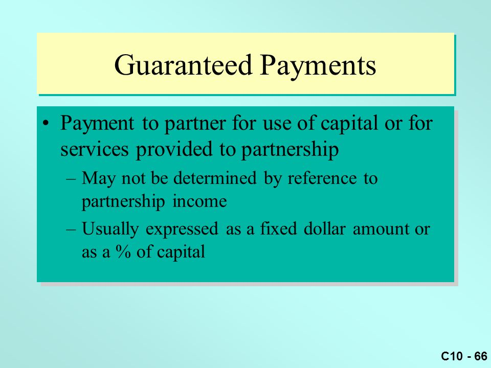 Guaranteed Payments Payment to partner for use of capital or for services provided to partnership.