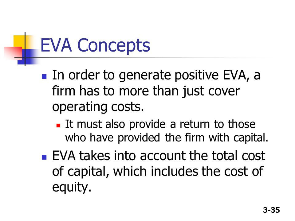 EVA Concepts In order to generate positive EVA, a firm has to more than just cover operating costs.