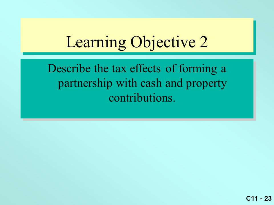 Learning Objective 2 Describe the tax effects of forming a partnership with cash and property contributions.