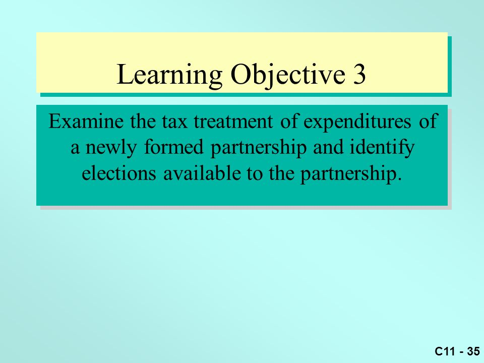 Learning Objective 3 Examine the tax treatment of expenditures of a newly formed partnership and identify elections available to the partnership.