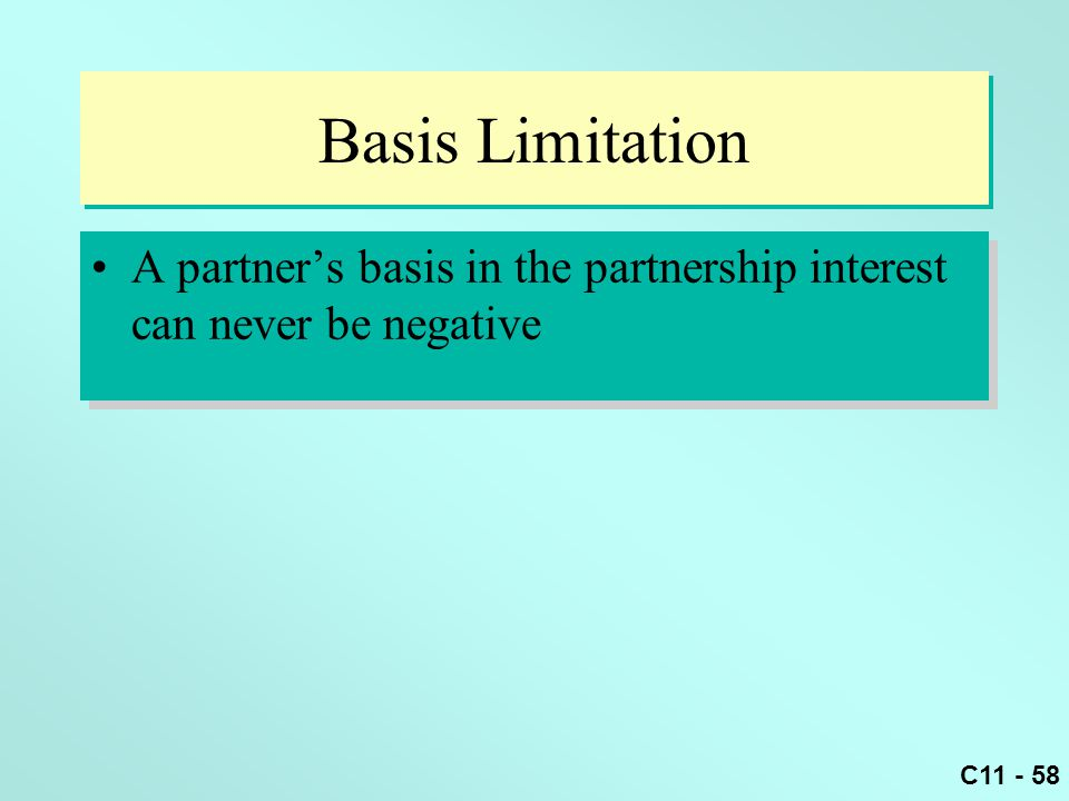 Basis Limitation A partner's basis in the partnership interest can never be negative