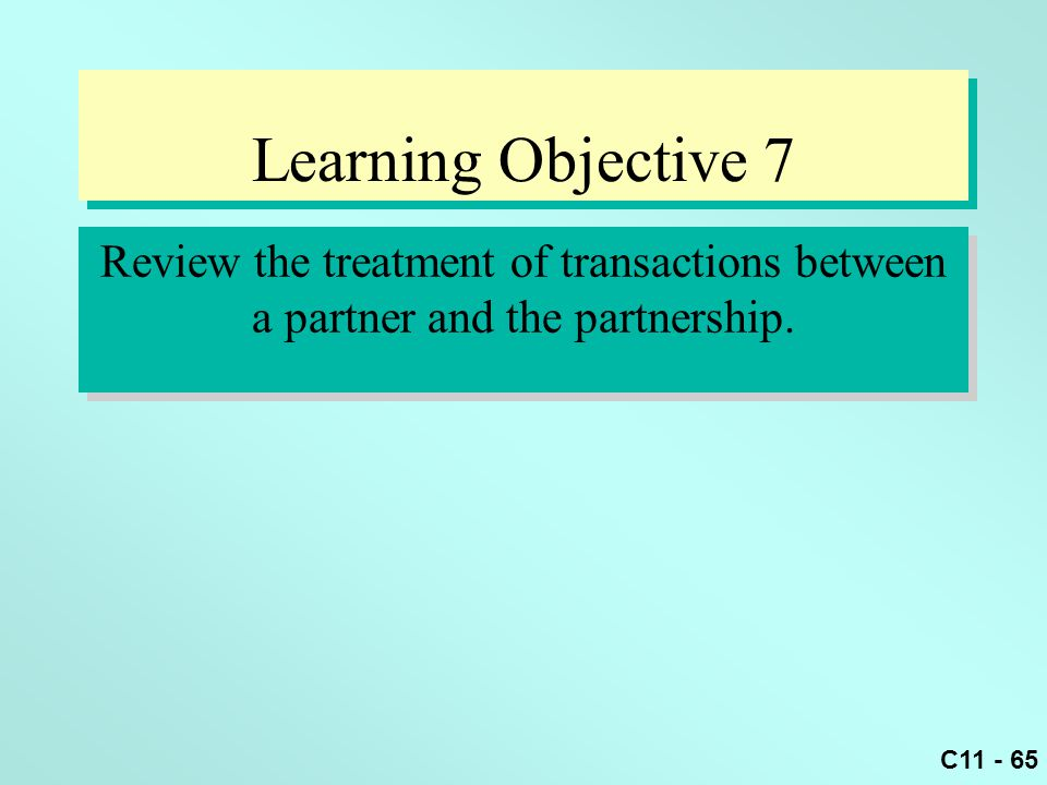 Learning Objective 7 Review the treatment of transactions between a partner and the partnership. 48